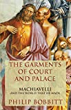 The Garments of Court and Palace, Philip Bobbitt, 0802120741