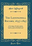 The Leffingwell Record, 1637-1897: A Genealogy of the Descendants of Lieut. Thomas Leffingwell, One of the Founders of Norwich, Conn (Classic Reprint)