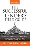 The Successful Lender's Field Guide: Commercial Lending Strategies That Maximize Value For Both Bank and Borrower (Banking Guides Book 1)