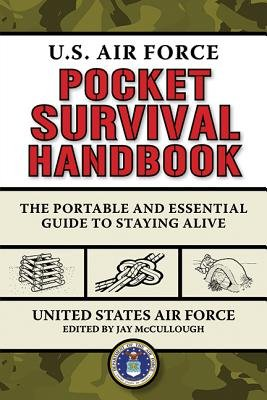 U.S. Air Force Pocket Survival Handbook( The Portable and Essential Guide to Staying Alive)[US AIR FORCE PCKT SURVIVAL HAN][Paperback]