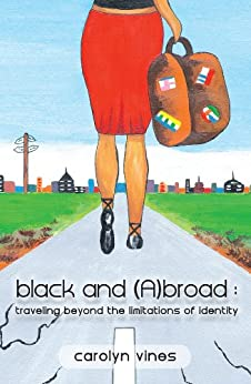 Black and Abroad: Traveling Beyond the Limitations of Identity by [Vines, Carolyn]