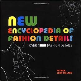 New Encyclopedia of Fashion Details by Patrick John Ireland (2008-08-01)