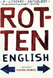 A global anthology of fiction and poetry in vernacular English.Rotten English spans the globe to offer an overview of the best non-standard English writing of the past two centuries, with a focus on the most recent decades. What would once have been ...