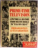img - for Prime-Time Television: A Pictorial History from Milton Berle to Falcon Crest by Fred Goldstein (1985-11-05) book / textbook / text book