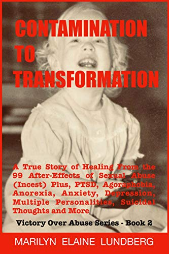 Contamination To Transformation: A True Story of Healing From the 99 After-Effects of Sexual Abuse, plus PTSD, Agoraphobia, Anorexia, Anxiety, Suicidal ... (Victory Over Abuse Series Book 2) (Best Way To Treat Depression)
