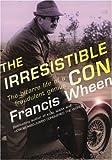 The Irresistible Con, Francis Wheen, 1904095747