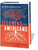Becoming Americans: Four Centuries of Immigrant Writing
