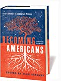 Becoming Americans: Four Centuries of Immigrant Writing, , 1598530518