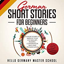 German Short Stories for Beginners: 25 Short Stories to Improve Your Vocabulary, Reading, Conversation Skills, and Pronunciation