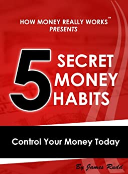 5 Secret Money Habits: Control Your Money Today by [Rudd, James]