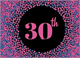 30th: Pink Cover Design 30, Thirtieth, Birthday, Wedding Anniversary Party Guest Book. Free Layout Message Book For Family and Friends To Write in, ... (Celebration Guest Books) (Volume 30)
