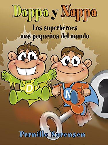 Dappa y Nappa - Los superhéroes mas pequeños del mundo (Dappa & Nappa nº 1) (Spanish Edition)