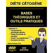 DIÈTE CÉTOGÈNE : BASES THÉORIQUES ET OUTILS PRATIQUES: Comprendre la physiologie, les suppléments et obtenir des exemples de menus (French Edition)