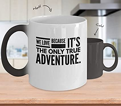 We Love Because Its The Only True Adventure