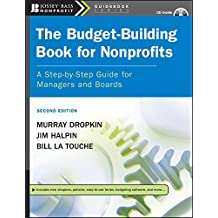 The Budget-Building Book for Nonprofits: A Step-by-Step Guide for Managers and Boards (The Jossey-Bass Nonprofit Guidebook Series 5)