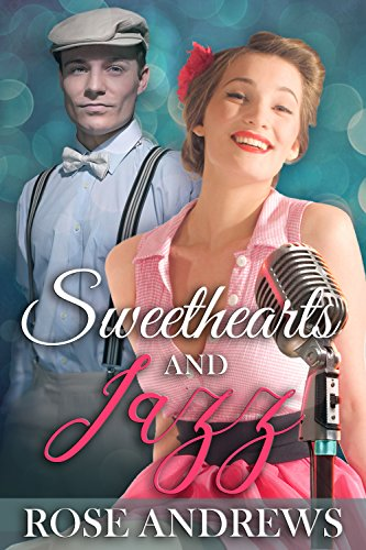 Sweethearts And Jazz (A 1940's Romance Book 2) by [Andrews, Rose]