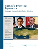 Turkey's Evolving Dynamics : Strategic Choices for U. S. -Turkey Relations, Flanagan, Stephen J. and Brannen, Samuel J., 0892065761