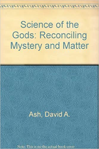 Book Science of the Gods: Reconciling Mystery and Matter by David A. Ash (1990-10-06)