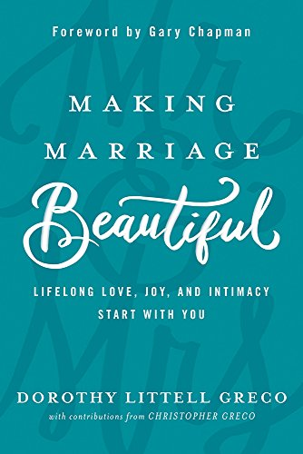 Making Marriage Beautiful: Lifelong Love, Joy, and Intimacy Start with (Making Gift)
