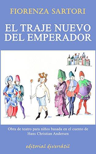 El traje nuevo del emperador: Obra de teatro para niños basada en el cuento de Hans Christian Andersen (Spanish Edition)