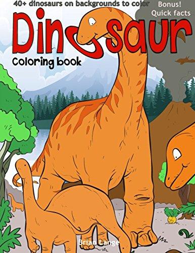 Dinosaur coloring book: 40+dinosaurs on backgrounds to color (Dinosaur Coloring Book for Kids) (Volume 1) ()