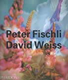 Peter Fischli & David Weiss (Contemporary Artists (Phaidon))