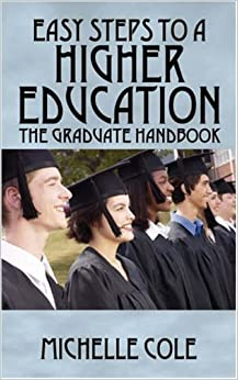 Book Easy Steps to a Higher Education: The Graduate Handbook by Michelle Cole (2007-10-05)