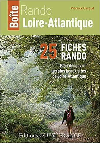 Amazon Fr Boite Rando Loire Atlantique 25 Fiches Rando Pour Decouvrir Les Plus Beaux Site De Loire Atlantique Gavaud Pierrick Livres