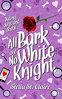 All Bark and No White Knight (Happy Tails Dog Walking Mysteries Book 4) by [St. Claire, Stella]
