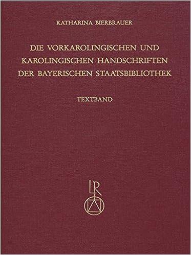 Die Vorkarolingischen Und Karolingischen Handschriften Der Bayerischen Staatsbibliothek (Katalog Der Illuminierten Handschriften Der Bayerischen Staa)