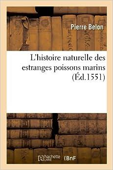L'Histoire Naturelle Des Estranges Poissons Marins, (Sciences)