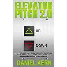 Elevator Pitch 2.0: Vos premiers pas vers la réussite en affaire: Eveillé l'intérêt de vos clients cible à travers une approche personnelle et personnalisée. (French Edition)