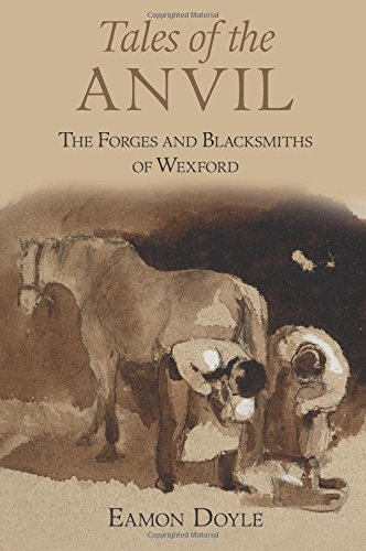 Download Tales of the Anvil: The Forges and Blacksmiths of Wexford PDF