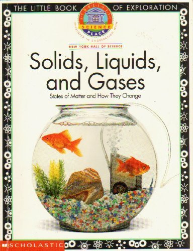 Solids, Liquids, and Gases: States of Matter and How They Change