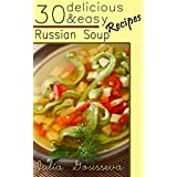 Russian Soup Recipes: Thirty Delicious and Easy Soup Recipes