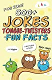 500+ Jokes, Tongue-Twisters, & Fun Facts For Kids! (Corny Humor For The Family) (Volume 1)