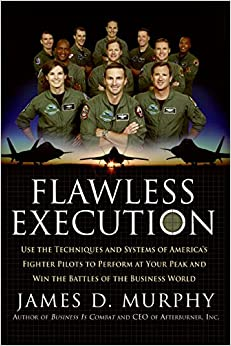 Flawless Execution: Use the Techniques and Systems of America's Fighter Pilots to Perform at Your Peak and Win the Battles of the Business World