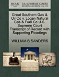 Great Southern Gas and Oil Co V. Logan Natural Gas and Fuel Co U. S. Supreme Court Transcript of Record with Supporting Pleadings, William B. Sanders, 1270219537