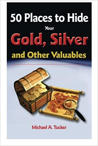 50 Places to hide Gold, Silver, and Other Valuables: Michael