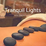 Tranquil Lights - Peaceful And Serene Music For Spas And Wellness Therapies