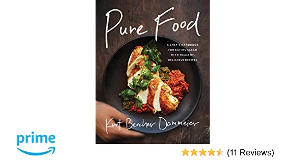 Pure Food A Chefs Handbook For Eating Clean With Healthy