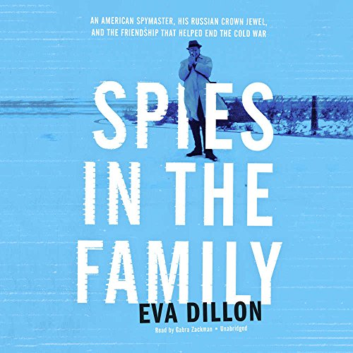 Spies in the Family: An American Spymaster, His Russian Crown Jewel, and the Friendship That Helped End the Cold War: Library Edition by Blackstone Pub