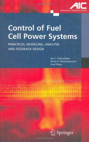 Control of Fuel Cell Power Systems: Principles, Modeling, Analysis and Feedback Design (Advances in Industrial Control)