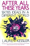 After All These Years : Sixties Ideals in a Different World, Kessler, Lauren, 093841092X