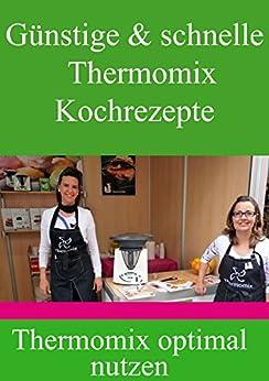 Günstige & schnelle Thermomix Kochrezepte: Nutzen Sie Ihren Thermomix optimal aus (German Edition) by [Ludmaier, Sandra]