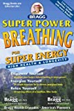 Super Power Breathing for Super Engery, Paul C. Bragg and Patricia Bragg, 0877901201