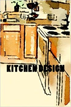Kitchen Design: Journal / Notebook with 150 lined pages