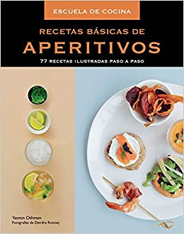 Recetas básicas de aperitivos / Basic recipes for appetizers: 77 Recetas Ilustradas Paso a Paso / 77 Recipes Illustrated Step by Step (Spanish Edition): ...