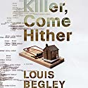 Killer, Come Hither Audiobook by Louis Begley Narrated by R. C. Bray