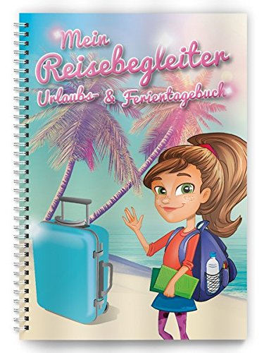 Urlaubs- und Ferientagebuch: Mein Reisebegleiter (Reise- und Ferientagebuch für Kinder)